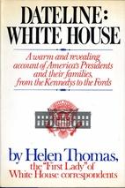 Dateline: White House by Helen Thomas