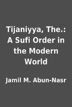 Tijaniyya, The.: A Sufi Order in the Modern…