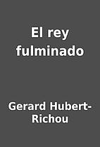 El rey fulminado by Gerard Hubert-Richou