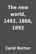 The new world, 1492, 1866, 1892 by Carol…