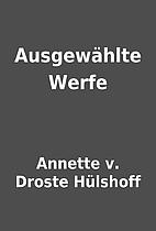 Ausgewählte Werfe by Annette v. Droste…