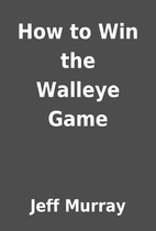 How to Win the Walleye Game by Jeff Murray