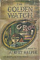 The Golden Watch by Albert Halper