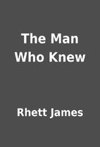 The Man Who Knew by Rhett James