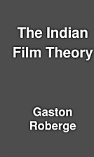 The Indian Film Theory by Gaston Roberge