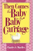 Then Comes the Baby in the Baby Carriage by…