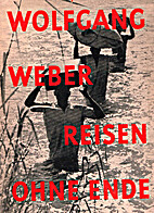 Reisen ohne Ende; Wolfgang Weber sieht die…