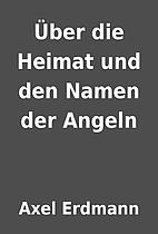 Über die Heimat und den Namen der Angeln by…