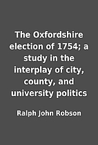 The Oxfordshire election of 1754; a study in…