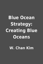 Blue Ocean Strategy: Creating Blue Oceans by…