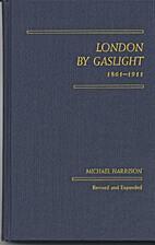 London by Gaslight 1861-1911 by Michael…