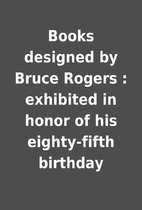 Books designed by Bruce Rogers : exhibited…