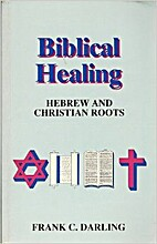 Biblical Healing: Hebrew and Christian Roots…