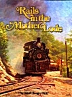 Rails in the Mother Lode The Sierra, The…