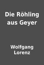 Die Röhling aus Geyer by Wolfgang Lorenz