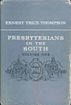 PRESBYTERIANS IN THE SOUTH Volume One:…