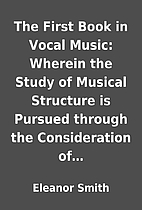 The First Book in Vocal Music: Wherein the…