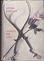 Leidweg der Liebe. Roman by Upton Sinclair