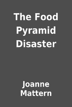 The Food Pyramid Disaster by Joanne Mattern