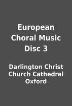 European Choral Music Disc 3 by Darlington…