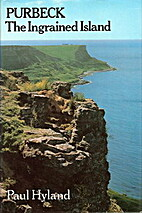 Purbeck: The Ingrained Island by Paul Hyland