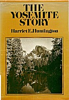 The Yosemite story by Harriet E. Huntington