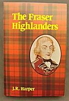 The Fraser Highlanders by J R Harper