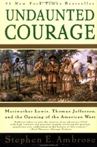 Undaunted Courage: Meriwether Lewis, Thomas…