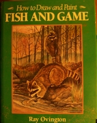 How To Draw and Paint Fish and Game by Ray…