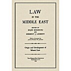 Law In the Middle East, Volume I: Origin and…