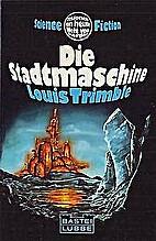 Die Stadtmaschine by Louis Trimble