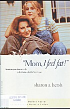 Mom, I Feel Fat: Becoming Your Daughter's…