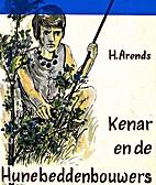 Kenar en de Hunebeddenbouwers by H. Arends