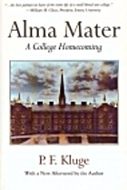 Alma mater : a college homecoming by P. F.…