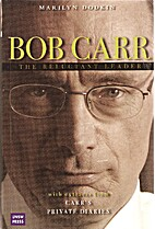 Bob Carr: The Reluctant Leader by Marilyn…