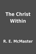 The Christ Within by R. E. McMaster