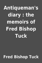 Antiqueman's diary : the memoirs of Fred…