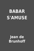 BABAR S'AMUSE by Jean de Brunhoff