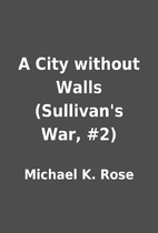 A City without Walls (Sullivan's War, #2) by…