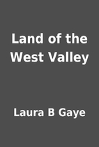 Land of the West Valley by Laura B Gaye