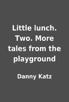 Little lunch. Two. More tales from the…