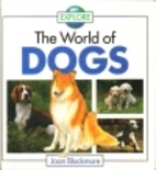 Explore: The World of Dogs by Joan Blackmore