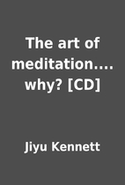 The art of meditation.... why? [CD] by Jiyu…