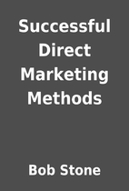 Successful Direct Marketing Methods by Bob…