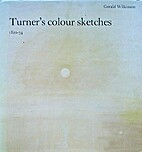 Turner's colour sketches, 1820-34 by J. M.…