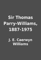 Sir Thomas Parry-Williams, 1887-1975 by J.…