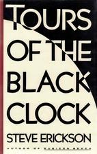 Tours of the Black Clock by Steve Erickson