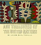 Art Treasures of the United Nations by Jacob…