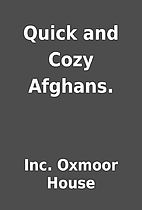 Quick and Cozy Afghans. by Inc. Oxmoor House
