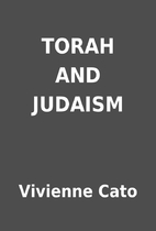 TORAH AND JUDAISM by Vivienne Cato